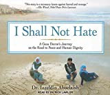 [I Shall Not Hate: A Gaza Doctor's Journey on the Road to Peace and Human Dignity] (By: Izzeldin Abuelaish) [published: January, 2011]
