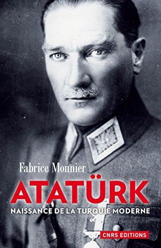 Atatürk. Naissance de la Turquie moderne