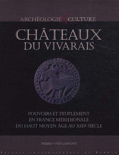 Châteaux du Vivarais : Pouvoirs et peuplement en France méridionale, du haut Moyen Age au XIIIe siècle