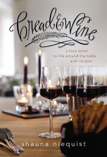 Bread and   Wine: A Love Letter to Life Around the Table with Recipes por Shauna Niequist