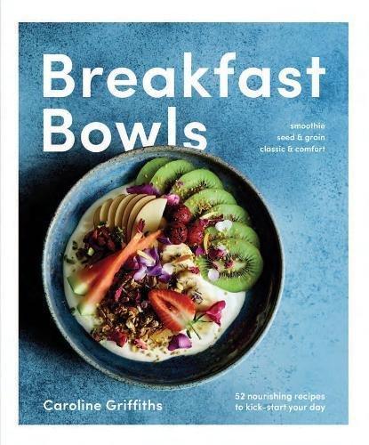 Caroline Natürlichen (Breakfast Bowls: 52 Nourishing Recipes to Kick-Start Your Day)