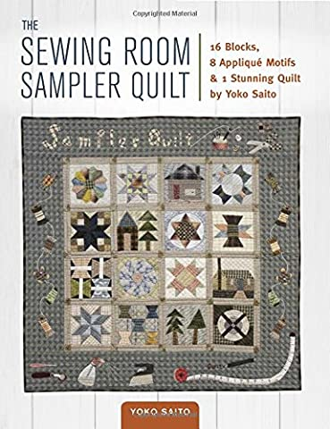 The Sewing Room Sampler Quilt: 16 Blocks, 8 Applique Motifs & 1 Stunning Quilt