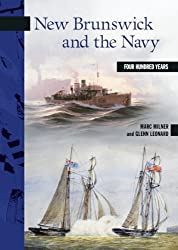 New Brunswick and the Navy: Four Hundred Years (New Brunswick Military Heritage Series)