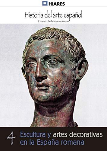 Escultura y artes decorativas de la España romana (Historia del Arte Español nº 4) por Ernesto Ballesteros Arranz