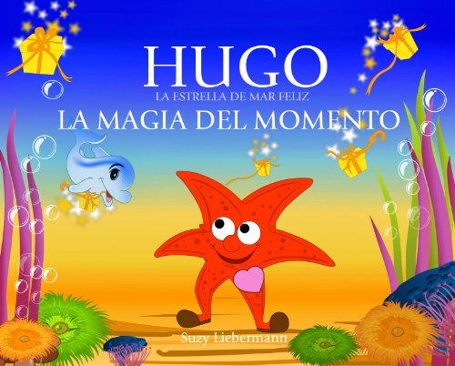 LA MAGIA DEL MOMENTO (HUGO LA ESTRELLA DE MAR FELIZ nº 3) por Suzy  Liebermann