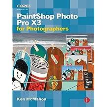 PaintShop Photo Pro X3 For Photographers by Ken McMahon (2010-07-21)