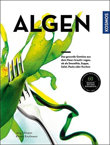Image of Algen: Das gesunde Gemüse aus dem Meer: kreativ zubereitet, ob als Smoothie, Suppe, Salat, Pasta oder Kuchen