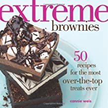 Extreme Brownies: 50 Recipes for the Most Over-the-Top Treats Ever by Connie Weis (2014-09-09)