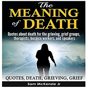 Quotes About Death | The Meaning Of Death Quotes About Death For The Grieving Grief