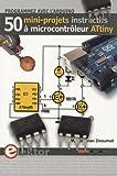 Programmer avec l'Arduino - 50 mini-projets à microcontrôleur ATtiny