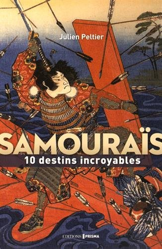 Samouraïs : 10 destins incroyables par Julien Peltier