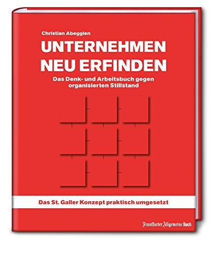Unternehmen neu erfinden: Das Denk- und Arbeitsbuch gegen organisierten Stillstand -