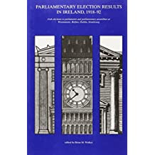 Parliamentary Election Results in Ireland 1918-92: Irish Elections to Parliaments and Parliamentary Assemblies at Westminster, Belfast, Dublin and Strasbourg (New History of Ireland) by Brian Mercer Walker (12-Jan-1992) Hardcover