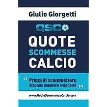 Quote Scommesse Calcio: Prima di scommettere, bisogna imparare a vincere! (Italian Edition)