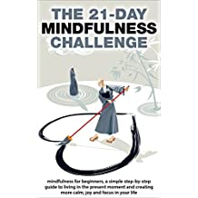 Mindfulness: The 21-Day Mindfulness Challenge: mindfulness for beginners, a simple step-by-step guide to living in the present moment and creating more ... (21-Day Challenges Book 8) (English Edition)