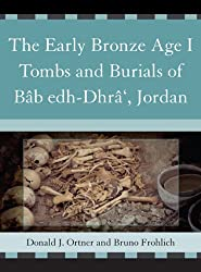 The Early Bronze Age I Tombs and Burials of Bab Edh-Dhra', Jordan: Tombs and Burials of Bab Edh-Dhra', Jordan Pt. 1 (Reports of the Expedition to the Dead Sea Plain, Jordan)
