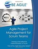 Agile Project Management for Scrum Teams: Training in the effective implementation of Scrum (Part of the Agile Education Series)