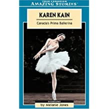 Karen Kain: Canada's Prima Ballerina (Amazing Stories (Altitude Publishing))