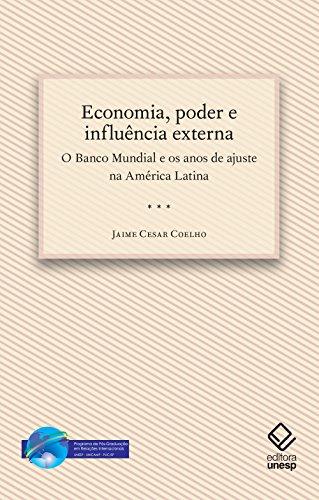 Economia, poder e influência externa: o Banco Mundial e os anos de ajuste na América Latina (Portuguese Edition) (De America Banco)