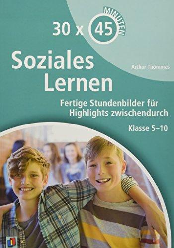 30 x 45 Minuten - Soziales Lernen: Fertige Stundenbilder für Highlights zwischendurch. Klasse 5-10