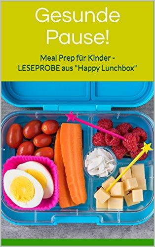 Gesunde Pause!: Meal Prep für Kinder - LESEPROBE aus Happy Lunchbox