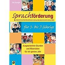 Sprachförderung für 3- bis 7-Jährige: Ausgearbeitete Stunden und Materialien für ein ganzes Jahr