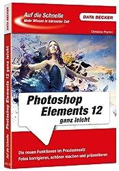 Auf die Schnelle: Photoshop Elements 12 ganz leicht