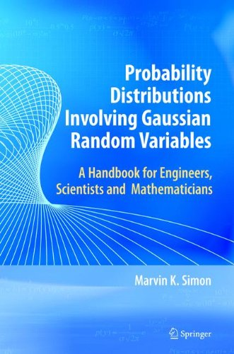 Probability Distributions Involving Gaussian Random Variables: A Handbook for Engineers, Scientists and Mathematicians: A Handbook for Engineers and ... Series in Engineering and Computer Science)