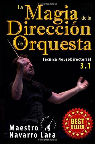 La Magia de la Dirección de Orquesta: Técnica NeuroDirectorial 3.1 por Maestro Navarro Lara