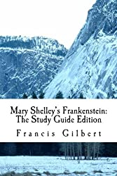 Mary Shelley's Frankenstein: The Study Guide Edition: Complete text & integrated study guide: Volume 6 (Creative Study Guide Editions)