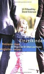 Einzelkinder: Probleme lösen, Fähigkeiten nutzen. Ein Wegweiser für Eltern und Kinder