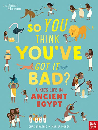 So You Think You've Got It Bad? A Kid's Life in Ancient Egypt por Chae Strathie