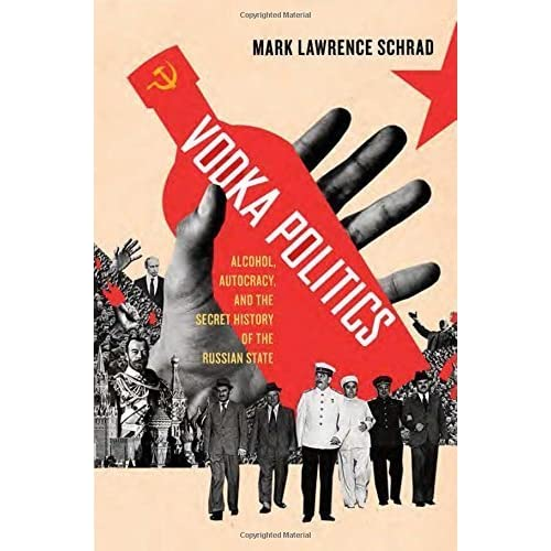 Vodka Politics: Alcohol, Autocracy, and the Secret History of the Russian State by Mark Lawrence Schrad (2014-02-05)