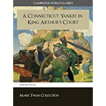 A Connecticut Yankee in King Arthur's Court (Cambridge World Classics) Critical Edition With Complete Unabridged Novel and Special Kindle Enabled Features ... Works of Mark Twain) (English Edition)