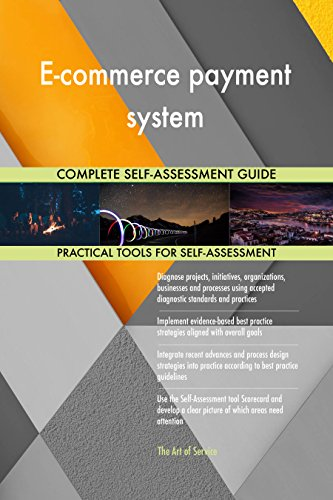 E-commerce payment system All-Inclusive Self-Assessment - More than 710 Success Criteria, Instant Visual Insights, Comprehensive Spreadsheet Dashboard, Auto-Prioritized for Quick Results