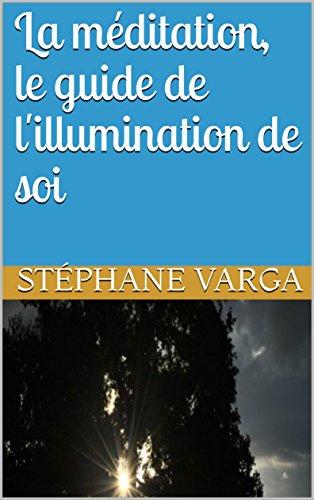 La méditation, le guide de l'illumination de soi par Stéphane Varga