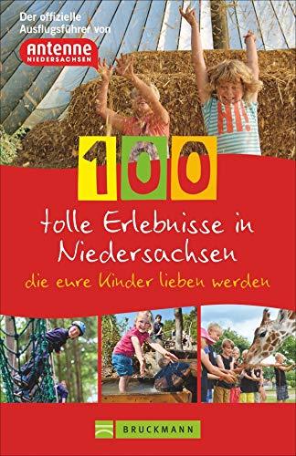 100 tolle Erlebnisse in Niedersachsen, die eure Kinder lieben werden. Der offizielle Ausflugsführer von Antenne Niedersachsen. (Amazon-antennen)