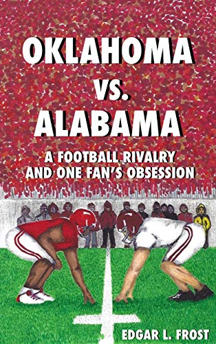 Oklahoma vs. Alabama: A Football Rivalry And One Fan's Obsession (English Edition)