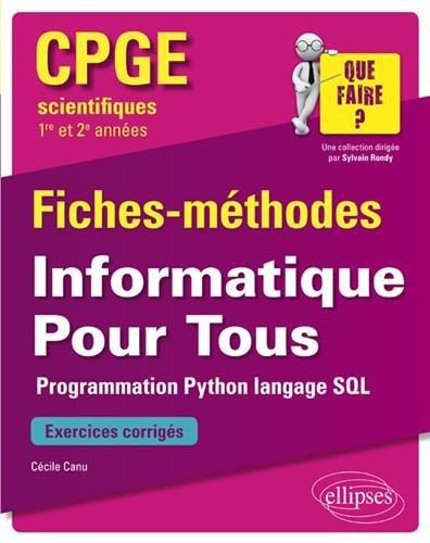 Informatique Pour Tous - Programmation Python, langage SQL - CPGE scientifiques (1re et 2e années) - Fiches-méthodes et exercices corrigés par Cécile Canu