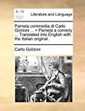 Pamela commedia di Carlo Goldoni ... = Pamela a comedy ... Translated into English with the Italian original. by Carlo Goldoni (2010-05-29)