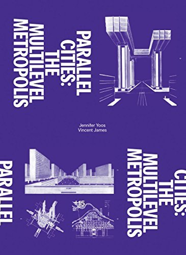 Parallel Cities: The Multilevel Metropolis by Andrew Blauvelt (2016-07-26)