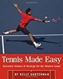Tennis Made Easy: Essential Strokes & Strategies for the Modern Game