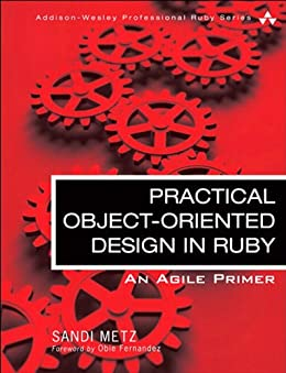Practical Object-Oriented Design in Ruby: An Agile Primer (Addison-Wesley Professional Ruby Series) by [Metz, Sandi]