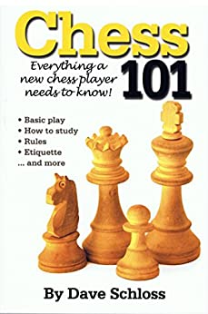 Chess 101: Everything a New Chess Player Needs to Know! by [Schloss, Dave]