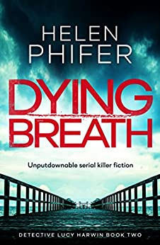 Dying Breath: Unputdownable serial killer fiction (Detective Lucy Harwin crime thriller series Book 2) by [Phifer, Helen]
