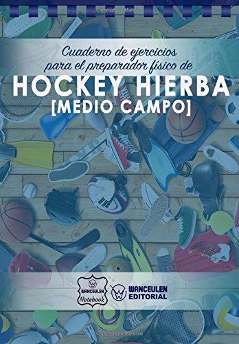 Cuaderno de Ejercicios para el Preparador Físico de Hockey Hierba (Medio Campo) por Wanceulen Notebook