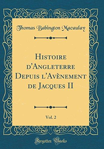 Histoire d'Angleterre Depuis l'Avènement de Jacques II, Vol. 2 (Classic Reprint) par Thomas Babington Macaulay