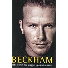 Beckham: Both Feet on the Ground: An Autobiography by David Beckham (2003-10-14)