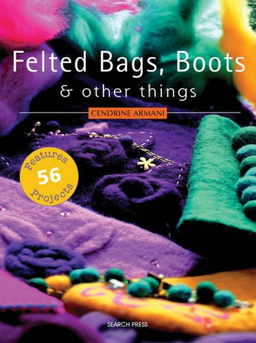 Felted Bags, Boots & Other Things: 56 Projects (Care-boot Fabric)