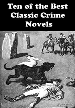 Ten of the Best Classic Crime Novels: GREENMANTLE, HUNTINGTOWER , THE CLUE OF THE TWISTED CANDLE , THE HOUNd OF THE BASKERVILLES, THE MYSTERIOUS AFFAIR AT STYLES, and many more... by [BUCHAN, JOHN, HORNUNG, E.W., WALLACE, EDGAR, DOYLE, SIR ARTHUR CONAN, CHRISTIE, AGATHA, CHILDERS, ERSKINE, CHESTERTON, G. K., COLLINS, WILKIE]